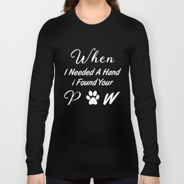 When I Needed A Hand I Found Your Paw White Long Sleeve T-shirt