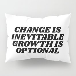 change is inevitable growth is optional Pillow Sham