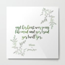 """And yes I said yes I will yes"" James Joyce Print Metal Print"