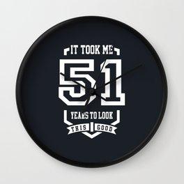 It Took Me 51 Years To Look Wall Clock