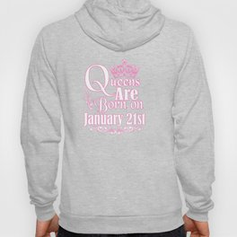 Queens Are Born On January 21st Funny Birthday T-Shirt Hoody