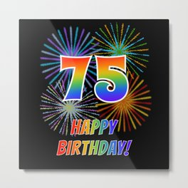 "75th Birthday ""75"" & ""HAPPY BIRTHDAY!"" w/ Rainbow Spectrum Colors + Fun Fireworks Inspired Pattern Metal Print"