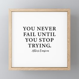 You Never Fail Until You Stop Trying. Albert Einstein Framed Mini Art Print