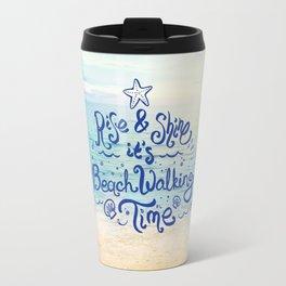 Rise and Shine, It's Beach Walking Time Travel Mug