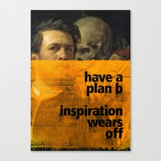 Have a plan B. Inspiration wears off. A PSA for stressed creatives. Canvas Print