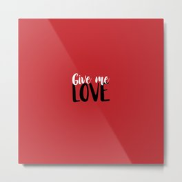 Give Me Love Red Background Metal Print