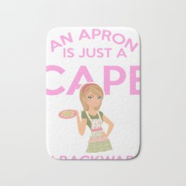 Funny Baking Gift An Apron Is Just A Cape On Backwards Great Gift For a Cook Bath Mat