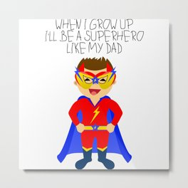 When I grow up I'll be a superhero like my dad Metal Print