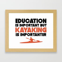 Education Is Important But Kayaking Is Importanter Framed Art Print
