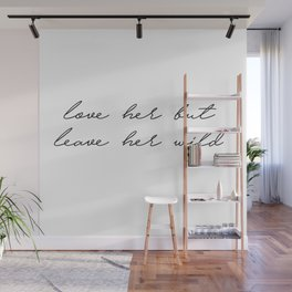 leave her wild Wall Mural