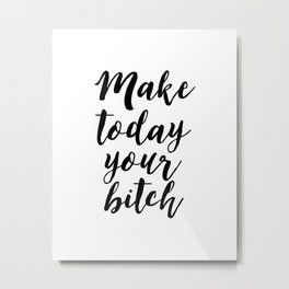 Motivational Quote,Make Today Your Bitch,Office Quote,Printable Art,Typography Art,Girl Boss Print,F Metal Print