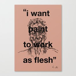 I Want Paint To Work As Flesh Canvas Print