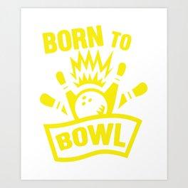Born To Bowl Bowling Bowlers Skittles Sport Gift Art Print