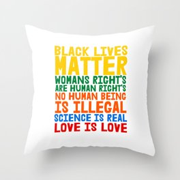 Black Lives Matter Womans Rights are Humans Rights No Human Being is Illegal Science is Real Love is Love Throw Pillow