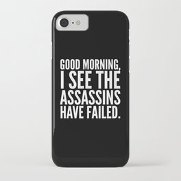 Good morning, I see the assassins have failed. (Black) iPhone Case