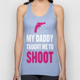 My Daddy Taught Me to Shoot Graphic T-shirt Unisex Tank Top