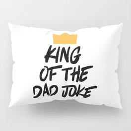King of the Dad Joke Pillow Sham