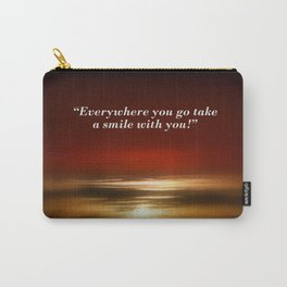 Everywhere you go take a smile with you! Carry-All Pouch