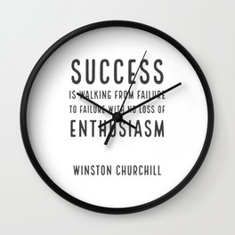 Success is walking from failure to failure with no loss of enthusiasm - Churchill Wall Clock