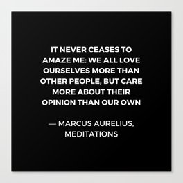 Stoic Wisdom Quotes - Marcus Aurelius Meditations - We all love ourselves more than other people but Canvas Print
