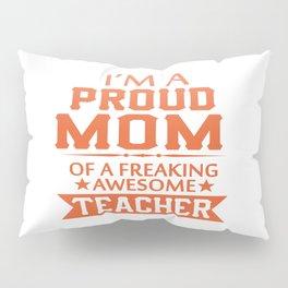 PROUD OF TEACHER'S MOM Pillow Sham