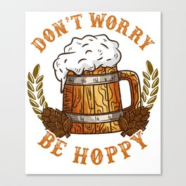 Don't worry be hoppy product for a Craft Beer brewing Lover Canvas Print