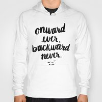 onward Hoodies featuring Onward Ever, Backward Never by Jenna Freimuth