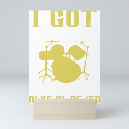 I Got 99 Problems And My Drums Solve All Of Em Mini Art Print