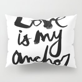Love Is My Anchor Pillow Sham