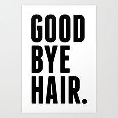 Good Bye Hair. Art Print