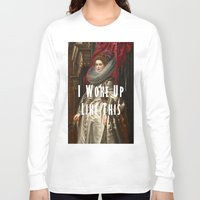 i woke up like this Long Sleeve T-shirts featuring I Woke Up Like This by #SomethingSatirical