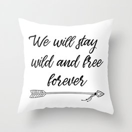 We will stay wild and free forever quote with a tribal arrow Throw Pillow