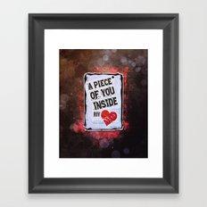 A piece of you inside my heart Framed Art Print