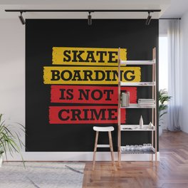 Skateboarding is not a crime Wall Mural
