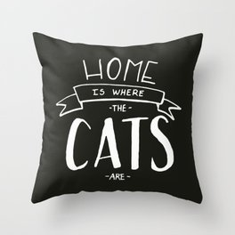 home is where the cats are - black and white Throw Pillow