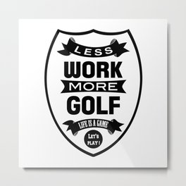 Less work more golf Metal Print