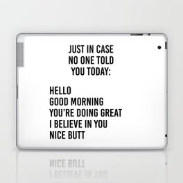 Just in case no one told you today: hello / good morning / you're doing great / I believe in you Laptop & iPad Skin