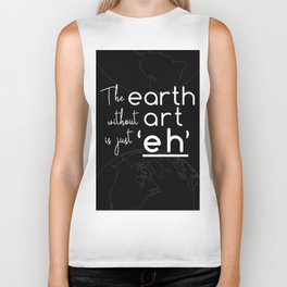 "The Earth Without Art is Just ""Eh"" (black background) Biker Tank"