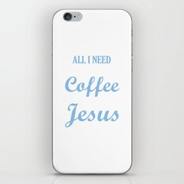 All I Need is A Little Coffee and A lot of Jesus iPhone Skin
