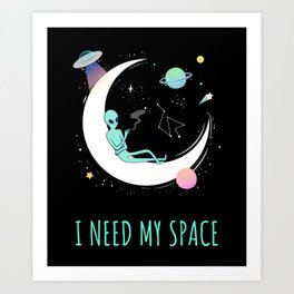 Funny Alien I Need My Space Quote Planet Galaxy Art Art Print