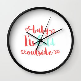 "A Nice Icy Tee For Cold Persons Saying ""Baby It's Cold Outside"" T-shirt Design Relationship Partne Wall Clock"