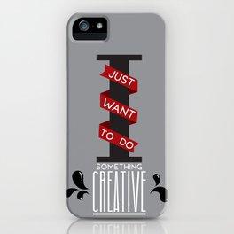 Do something Creative iPhone Case