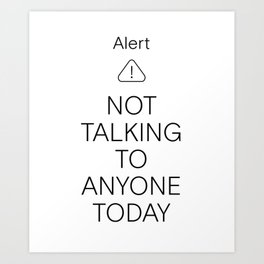 Alert! Not Talking To Anyone Today Art Print