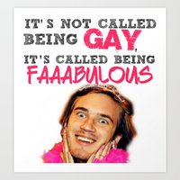 pewdiepie Art Prints featuring It's not called being gay, it's called being faaaaabulous by heavenlyinferno