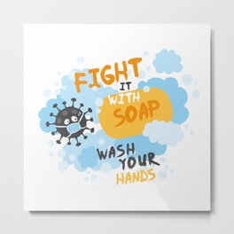 Fight it with SOAP. Wash your hands. Metal Print