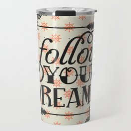 Follow your dream , quotes , inspirational quote Travel Mug