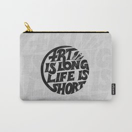Art is Long Carry-All Pouch