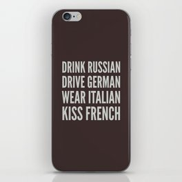 DRINK RUSSIAN, DRIVE GERMAN, WEAR ITALIAN, KISS FRENCH iPhone Skin