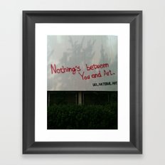 Nothing between you and art  Framed Art Print