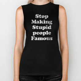 Stop Making Stupid People Famous statement tee Biker Tank